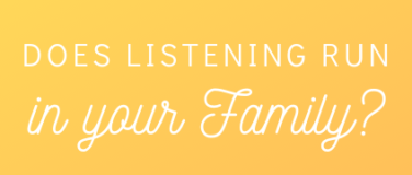 Does listening run in your family?